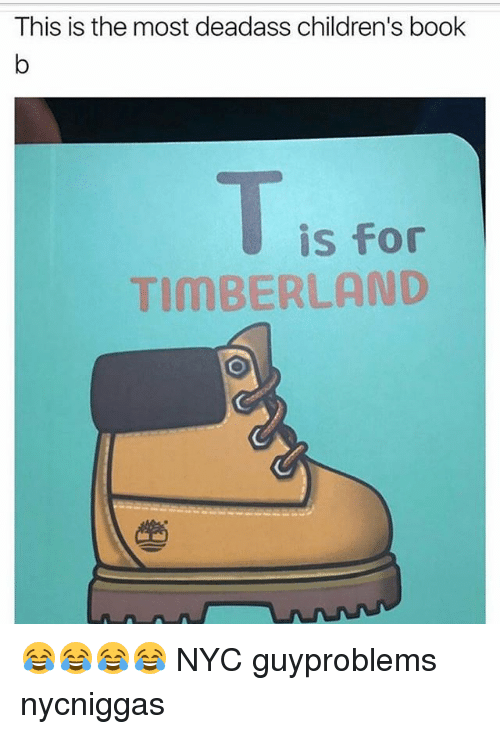 Memes, Timberland, and Book: This is the most deadass children's book  is for  TIMBERLAND 😂😂😂😂 NYC guyproblems nycniggas