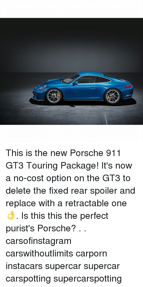 Memes, Porsche, and 🤖: This is the new Porsche 911 GT3 Touring Package! It's now a no-cost option on the GT3 to delete the fixed rear spoiler and replace with a retractable one 👌. Is this this the perfect purist's Porsche? . . carsofinstagram carswithoutlimits carporn instacars supercar supercar carspotting supercarspotting