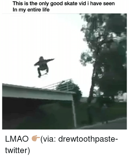 Funny, Life, and Lmao: This is the only good skate vid i have seen  In my entire life LMAO 👉🏽(via: drewtoothpaste-twitter)