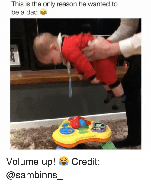 Dad, Memes, and Reason: This is the only reason he wanted to  be a dad Volume up! 😂 Credit: @sambinns_