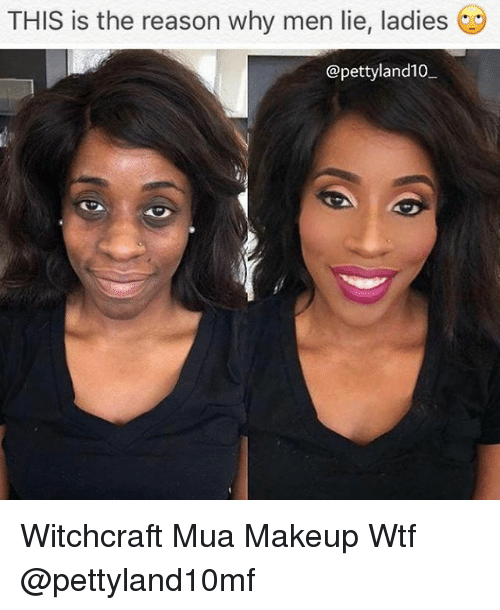 THIS Is the Reason Why Men Lie Ladies Witchcraft Mua Makeup