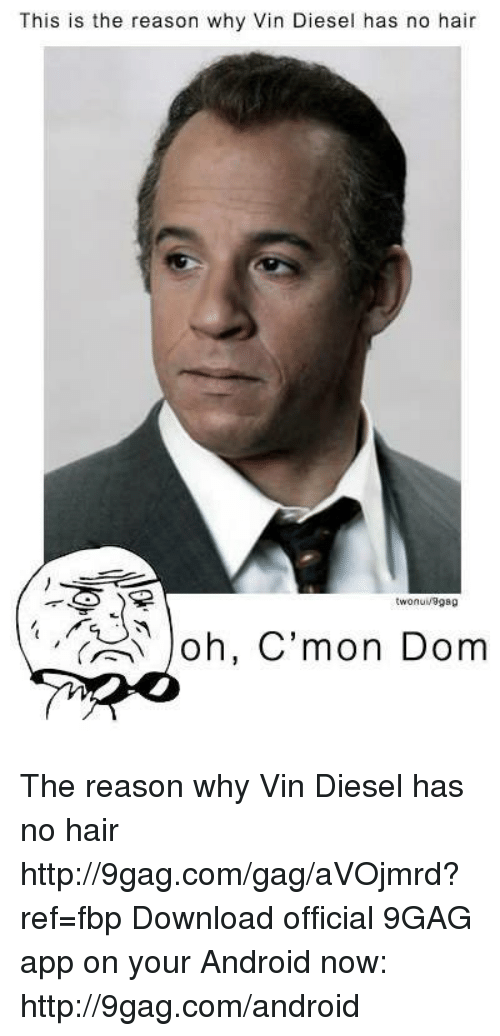 This Is the Reason Why Vin Diesel Has No Hair Joh C'mon Dom