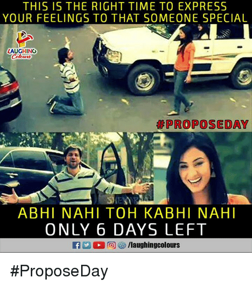 Express, Time, and Indianpeoplefacebook: THIS IS THE RIGHT TIME TO EXPRESS  YOUR FEELINGS TO THAT SOMEONE SPECIAL  LAUGHING  PROPOSEDAY  ABHI NAHI TOH KABHI NAHI  ONLY 6 DAYS LEFT #ProposeDay