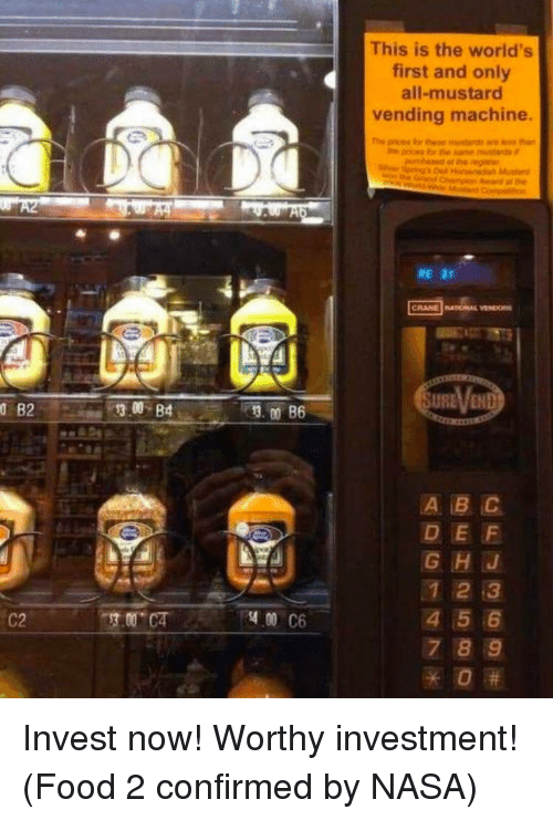 Food, Nasa, and Invest: This is the world's  first and only  all-mustard  vending machine.  A B C  DEF  1 2 3  4 5 6