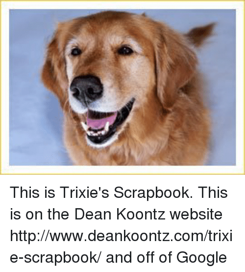 This Is Trixies Scrapbook This Is On The Dean Koontz Website