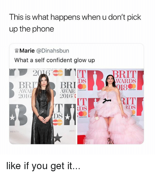 Phone, Girl Memes, and You: This is what happens when u don't pick  up the phone  曾Marie @Dinahsbun  What a self confident glow up  BRIT  WARDS  DS  BRI  AWA  2016  2016  DS  R.DS  like if you get it...