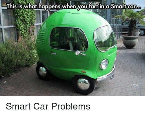 Memes And Car This Is What Hens When You In A Smart Problems