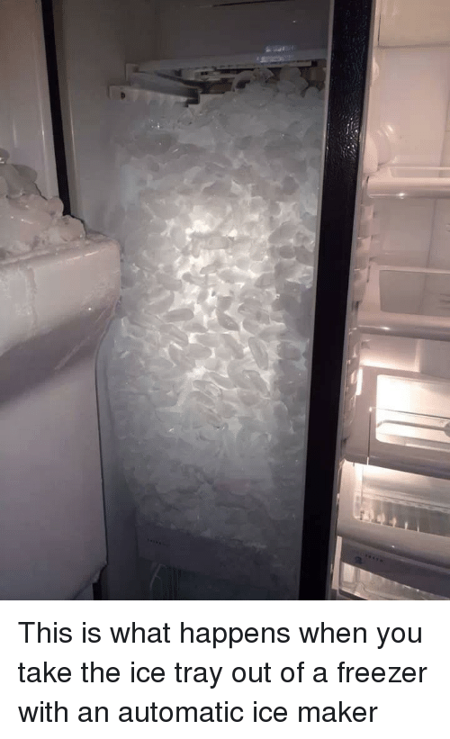 Ice, Maker, and Freezer: This is what happens when you take the ice tray out of a freezer with an automatic ice maker