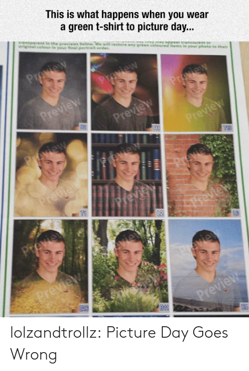Tumblr, Blog, and Com: This is what happens when you wear  a green t-shirt to picture day...  eestere a  Preview  Preview  ur phate to thei  Preview  Preview  Preview  Peview  Preview  vie  Previet  Previ  peview  Preview  vie  Preview lolzandtrollz:  Picture Day Goes Wrong