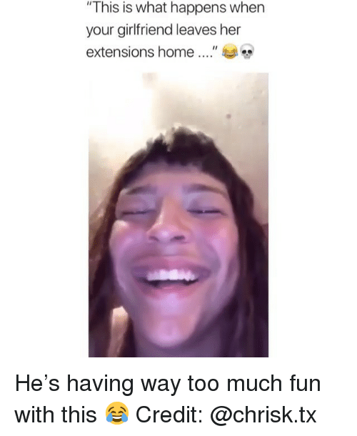"Memes, Too Much, and Home: ""This is what happens when  your girlfriend leaves her  extensions home "" 부 He's having way too much fun with this 😂 Credit: @chrisk.tx"