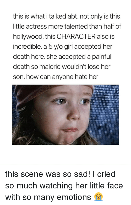 Death, Girl, and Girl Memes: this is what i talked abt. not only is this  little actress more talented than half of  hollywood, this CHARACTER also is  incredible. a 5 y/o girl accepted her  death here. she accepted a painful  death so malorie wouldn't lose her  son. how can anyone hate her this scene was so sad! I cried so much watching her little face with so many emotions 😭