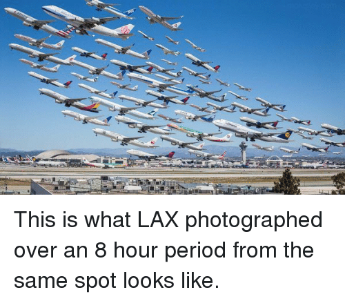 Memes, 🤖, and Lax: This is what LAX photographed over an 8 hour period from the same spot looks like.