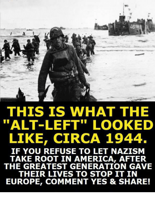 "America, Europe, and Yes: THIS IS WHAT THE  ""ALT-LEFT"" LOOKED  LIKE, CIRCA 1944.  IF YOU REFUSE TO LET NAZISM  TAKE ROOT IN AMERICA, AFTER  THE GREATEST GENERATION GAVE  THEIR LIVES TO STOP IT IN  EUROPE, COMMENT YES & SHARE!"