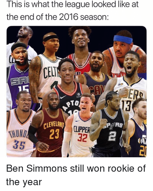 Nba, The League, and League: This is what the league looked like at  the end of the 2016 season:  SA  TO  13  CLEVELAN  23  CLIPPER  32  THUN Ben Simmons still won rookie of the year