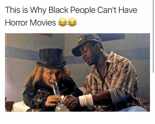 this is why black people cant have horror movies 4584777 this is why black people can't have horror movies funny meme on