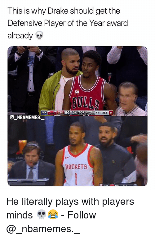 Drake, Memes, and 🤖: This is why Drake should get the  Defensive Player of the Year award  already  50  ULL  3 TOR  4TH 25.8  SN  NBAMEMES.  ROCKETS He literally plays with players minds 💀😂 - Follow @_nbamemes._