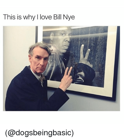 Funny, Meme, and Bill: This is why love Bill Nye (@dogsbeingbasic)