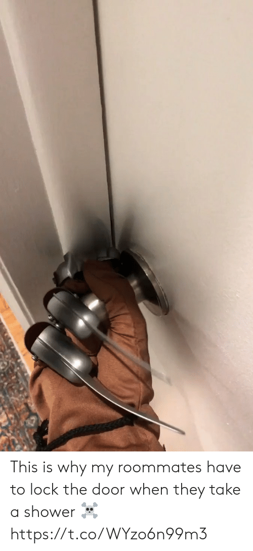 Shower, Why, and Lock: This is why my roommates have to lock the door when they take a shower ☠️ https://t.co/WYzo6n99m3