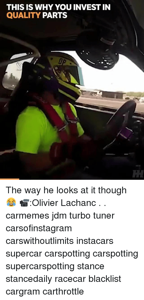 Memes, 🤖, and Blacklist: THIS IS WHY YOU INVEST IN  QUALITY PARTS  TH The way he looks at it though 😂 📹:Olivier Lachanc . . carmemes jdm turbo tuner carsofinstagram carswithoutlimits instacars supercar carspotting carspotting supercarspotting stance stancedaily racecar blacklist cargram carthrottle