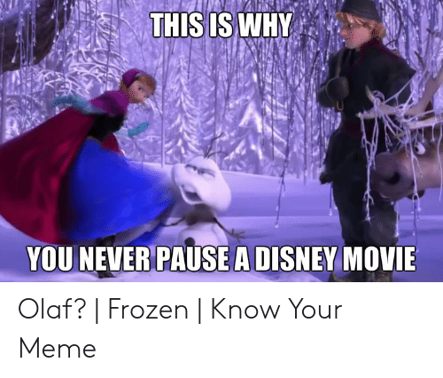 Disney, Frozen, and Meme: THIS IS WHY  YOU NEVER PAUSE A DISNEY MOVIE Olaf? | Frozen | Know Your Meme