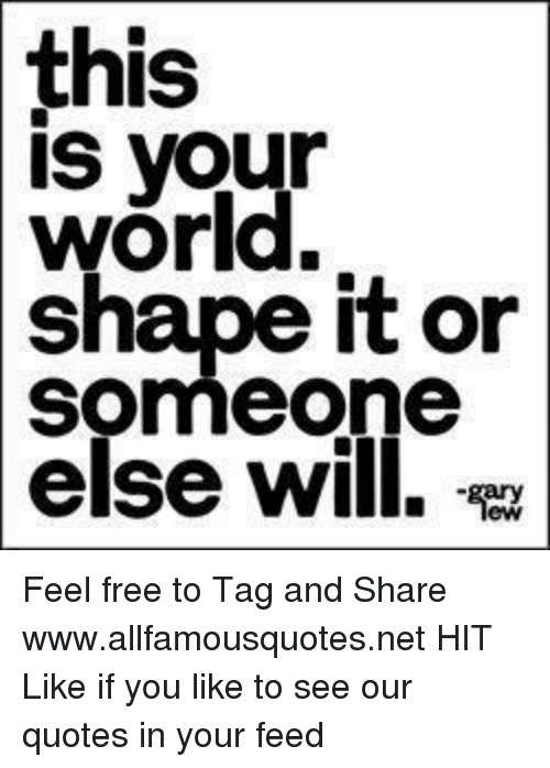 Free Quotes And World This Is Your Shape It Or Someone