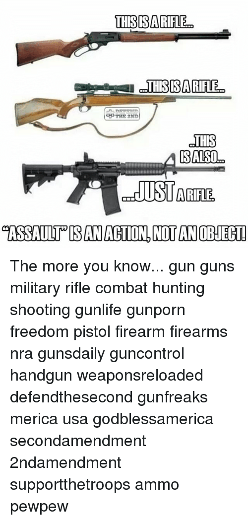 Guns, Memes, and The More You Know: THIS ISA RIFLE  THIS  ALSO  ASSAULT ISAN ACTION, NOTAN OBJECT! The more you know... gun guns military rifle combat hunting shooting gunlife gunporn freedom pistol firearm firearms nra gunsdaily guncontrol handgun weaponsreloaded defendthesecond gunfreaks merica usa godblessamerica secondamendment 2ndamendment supportthetroops ammo ΜΟΛΩΝΛΑΒΕ pewpew