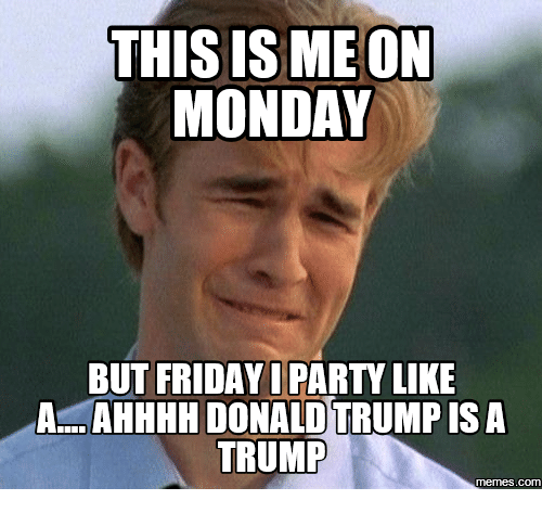 this ismeon monday but friday iparty like a ahhhh donaldtrumpisa 13995685 ✅ 25 best memes about donald trump call me on my cell phone