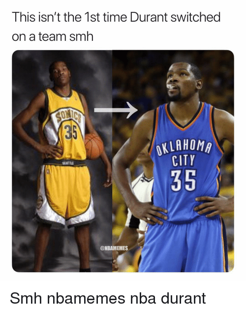 Basketball, Nba, and Smh: This isn't the 1st time Durant switched  on a team smh  KLAHOMA  CITY  35  @NBAMEMES Smh nbamemes nba durant