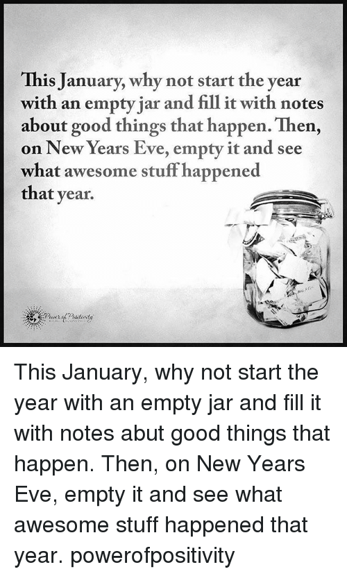 Memes, New Year's, and 🤖: This January, why not start the year  with an empty jar and fill it with notes  about good things that happen. Then,  on New Years Eve, empty it and see  what awesome stuff happened  that year. This January, why not start the year with an empty jar and fill it with notes abut good things that happen. Then, on New Years Eve, empty it and see what awesome stuff happened that year. powerofpositivity