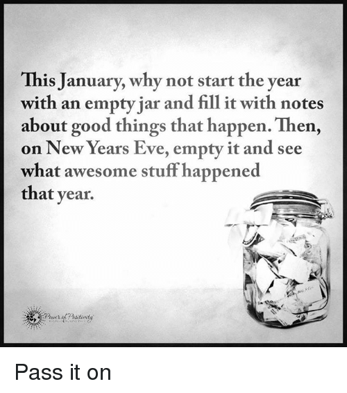 Memes, New Year's, and 🤖: This January, why not start the year  with an empty jar and fill it with notes  about good things that happen. Then,  on New Years Eve, empty it and see  what awesome stuff happened  that year Pass it on