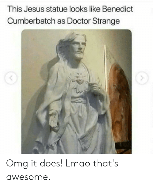Doctor, Jesus, and Lmao: This Jesus statue looks like Benedict  Cumberbatch as Doctor Strange Omg it does! Lmao that's awesome.