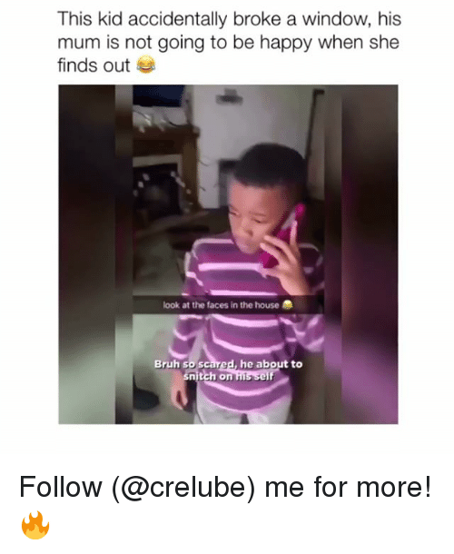 Bruh, Memes, and Happy: This kid accidentally broke a window, his  mum is not going to be happy when she  finds out  look at the faces in the house  Bruh so sc  he about to  nitch on Follow (@crelube) me for more! 🔥