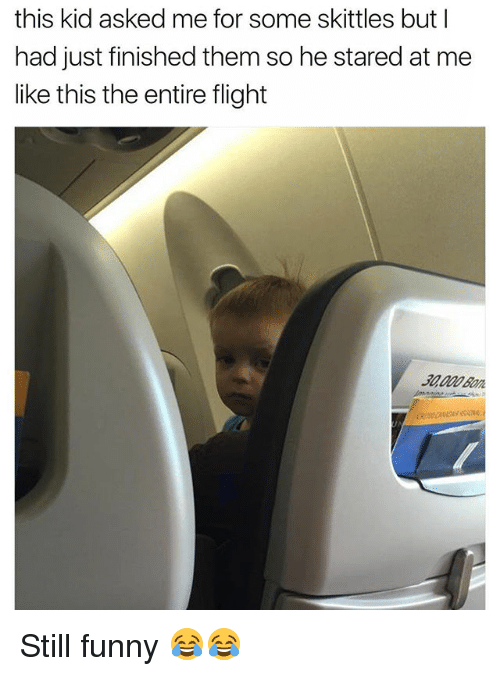 Funny, Flight, and Skittles: this kid asked me for some skittles but I  had just finishedthem so he stared at me  like this the entire flight Still funny 😂😂