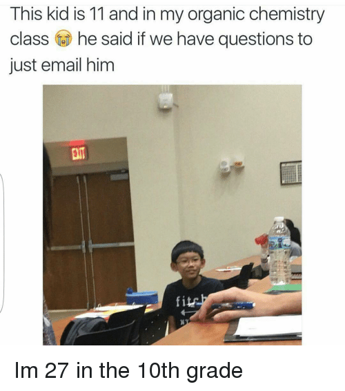 this kid is 11 and in my organic chemistry class 3346773 ✅ 25 best memes about organic chemistry organic chemistry memes,Funny Organic Chemistry Memes