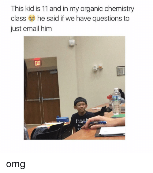 ✅ best memes about chemistry chemistry memes omg email and girl this kid is 11 and in my organic chemistry
