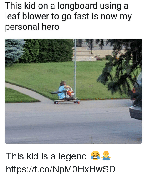 Hero, Personal, and Legend: This kid on a longboard using a  leaf blower to go fast is now my  personal hero This kid is a legend 😂🤷‍♂️ https://t.co/NpM0HxHwSD