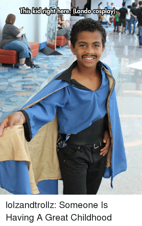 Tumblr, Blog, and Http: This kid right here (Landocosplay lolzandtrollz:  Someone Is Having A Great Childhood