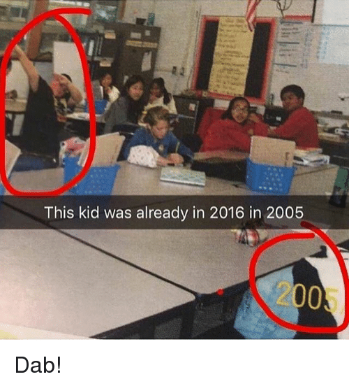 This Kid Was Already in 2016 in 2005 2005 Dab! | Dab Meme on