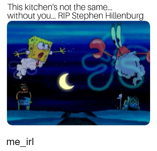 This Kitchens Not The Same Without You Rip Stephen Hillenburg Cn