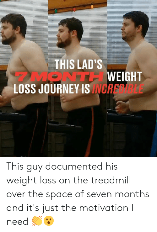 Dank, Journey, and Space: THIS LAD'S  MONTHWEIGHT  LOSS JOURNEY ISINCRELE This guy documented his weight loss on the treadmill over the space of seven months and it's just the motivation I need 👏😮