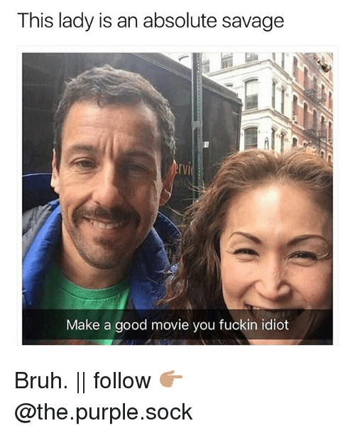 Bruh, Memes, and Savage: This lady is an absolute savage  rVI  Make a good movie you fuckin idiot Bruh. || follow 👉🏽@the.purple.sock