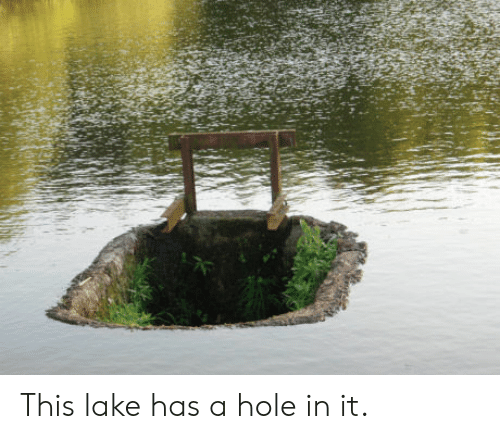 Hole, This, and Lake: This lake has a hole in it.