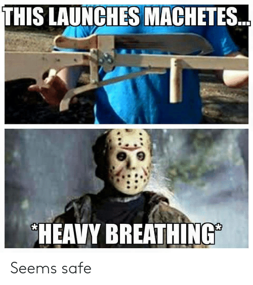 Safe, This, and Heavy Breathing: THIS LAUNCHES MACHETES  HEAVY BREATHING Seems safe
