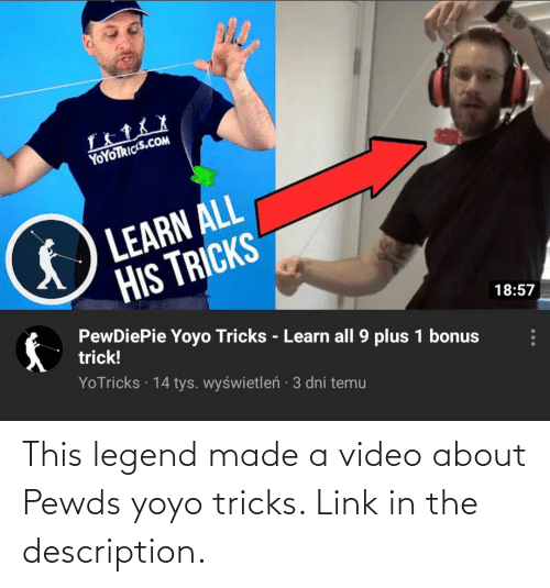Link, Video, and Legend: This legend made a video about Pewds yoyo tricks. Link in the description.