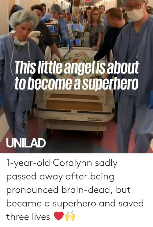 Dank, Superhero, and Brain: This little angelis about  to become a superhero  Seciare i  UNILAD 1-year-old Coralynn sadly passed away after being pronounced brain-dead, but became a superhero and saved three lives ❤️️🙌