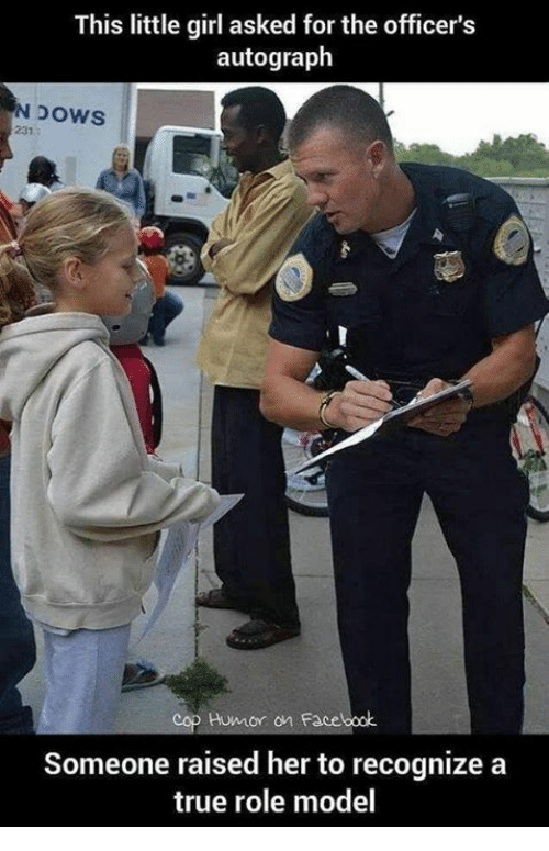 Memes, The Office, and Models: This little girl asked for the officer's  autograph  DOWS  cop Humor on Facebook  Someone raised her to recognize a  true role model