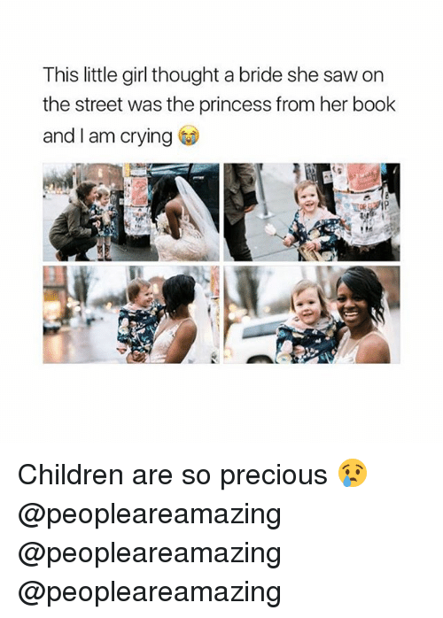 Children, Crying, and Memes: This little girl thought a bride she saw on  the street was the princess from her book  and I am crying Children are so precious 😢 @peopleareamazing @peopleareamazing @peopleareamazing