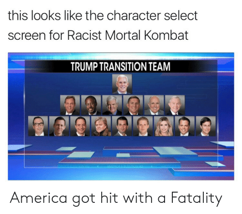 America, Mortal Kombat, and Trump: this looks like the character select  screen for Racist Mortal Kombat  TRUMP TRANSITION TEAM America got hit with a Fatality