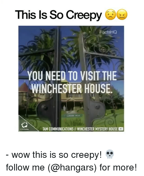Creepy, Memes, and Wow: This ls So Creepys  FactsHCQ  YOU NEED TO VISIT THE  WINCHESTER HOUSE  TAM COMMUNICATIONS// WINCHESTER MYSTERY HOUSE - wow this is so creepy! 💀 follow me (@hangars) for more!