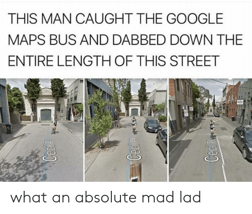 THIS MAN CAUGHT THE GOOGLE MAPS BUS AND DABBED DOWN THE ENTIRE ... Caught On Google Maps on